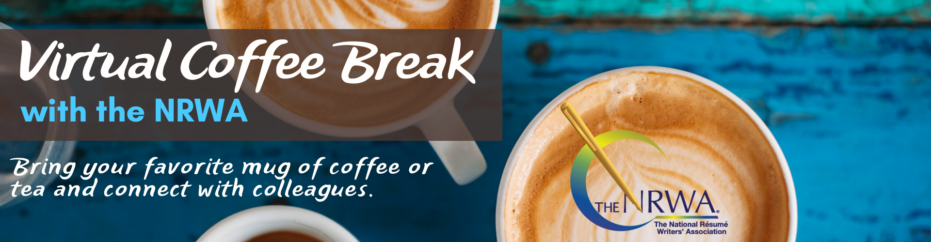 Virtual Coffee Break with the NRWA - Bring your favorite mug of coffee or tea and connect with colleagues.